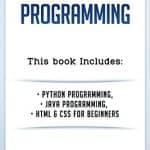 Programming: Python Programming, JAVA Programming, HTML and CSS Programming for Beginners